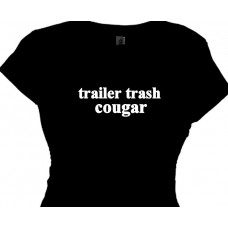 Trailer Trash Cougar - Tacky Women Party TShirt
